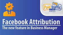 Facebook Attribution - New Feature In Business Manager
